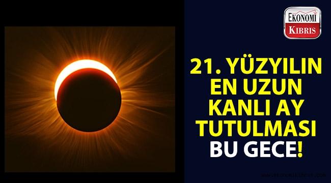 21. yüzyılın en uzun Kanlı Ay tutulması bu gece gerçekleşiyor...