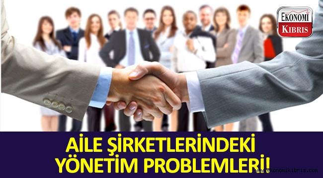 Aile şirketlerindeki yönetim problemleri!..