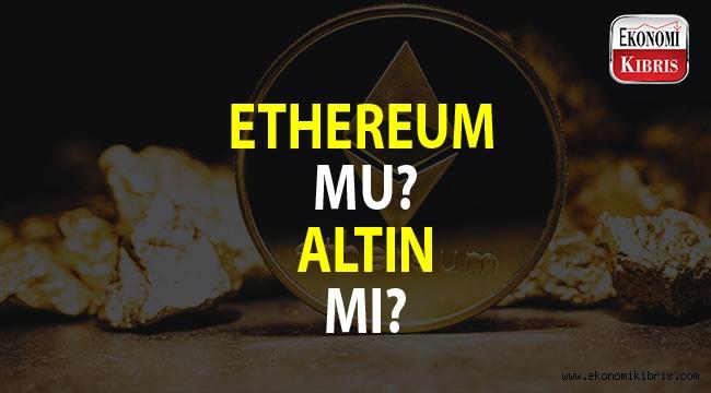 Altın, Ethereum'dan daha mı çok kazandırıyor?