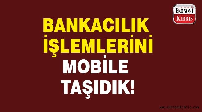 Bankacılık işlemleri için cep telefonunu tercih ediyoruz..