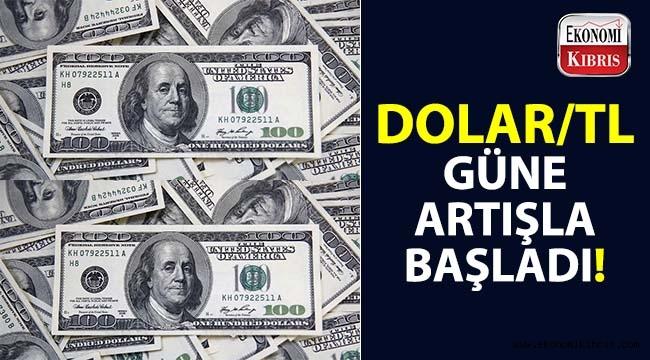 Dolar/TL güne artışla başladı...