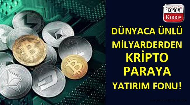 Dünyaca ünlü milyarder kripto para fonuna yatırım yaptı...