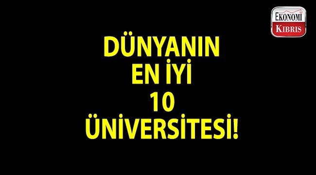 Dünyanın en iyi 10 üniversitesi açıklandı... Türkiye'deki üniversiteler kaçıncı sırada?..