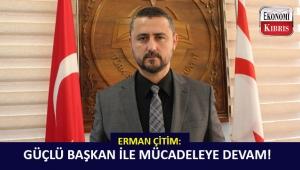 """Erman Çitim: """"Güçlü Başkan ve Güçlü Türkiye ile mücadeleye devam"""""""