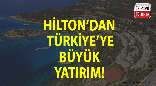 Hilton'dan Türkiye'ye yatırım...