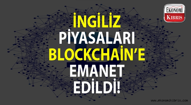 İngiliz piyasası ve teknoloji endüstrisi Blockchain tarafından ele geçirilecek.