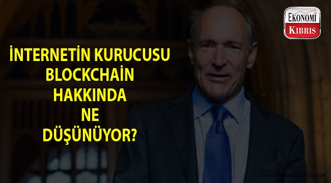 İnternetin kurucusu Blockchain'i yorumladı...