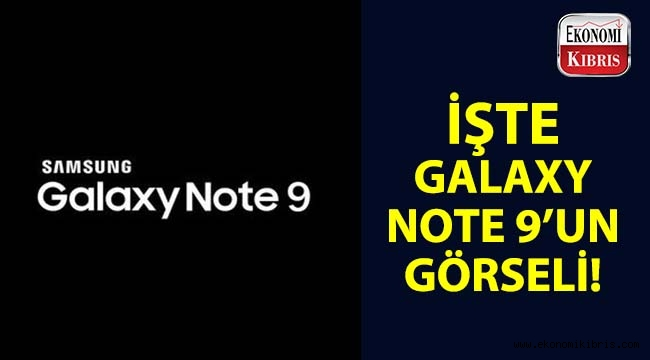 İşte, Galaxy Note 9'un görseli!..