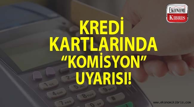 Kredi kartlarında 'komisyon' uyarısına dikkat!..