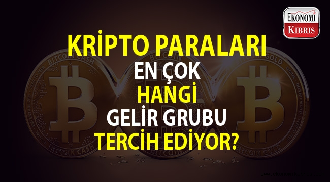 Kripto paralar en çok hangi gelir grubuna hitap ediyor?