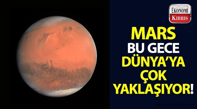 Mars, bu gece Dünya'ya en yakın konuma geliyor!..