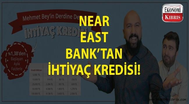 Near East Bank İhtiyaç Kredisi Fırsatı Sunuyor...