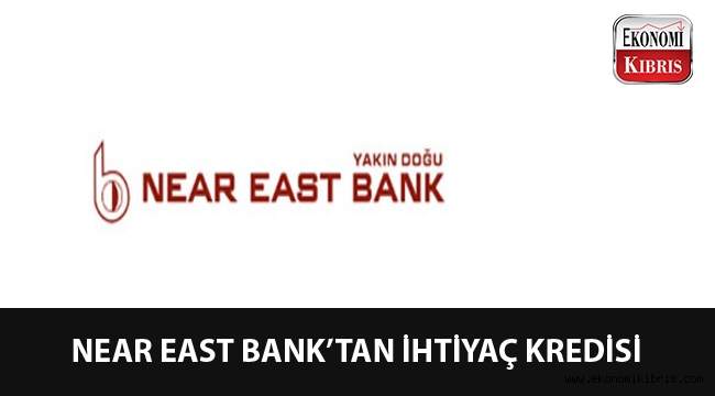 Near East Bank'ta kredi fırsatı...