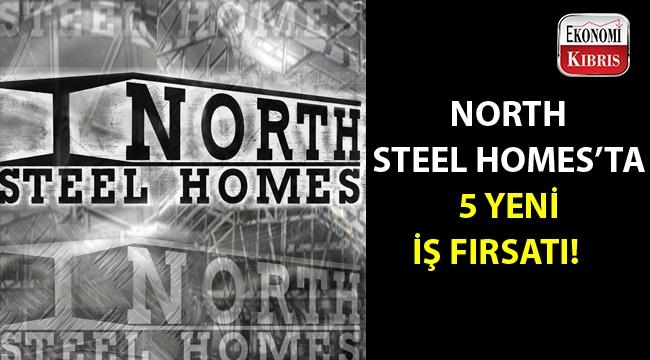 North Steel Homes 5 farklı alanda münhal açtı...