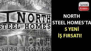 North Steel Homes 5 farklı pozisyonda münhal açtı…