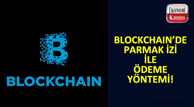 Parmak iziyle Blockchain tabanlı ödeme yöntemi geliyor!..