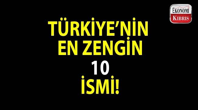 Türkiye'nin en zengin 10 ismi...