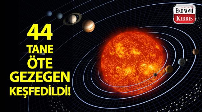 44 tane öte-gezegen keşfedildi!..
