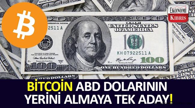 ABD dolarının yerini alabilecek tek aday: Bitcoin!..