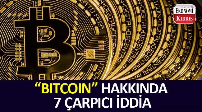 Bitcoin hakkında 7 iddia!