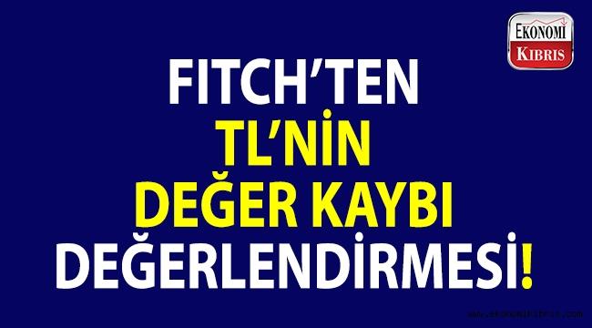 Fitch, Türk lirasındaki değer kaybını nasıl değerlendirdi?
