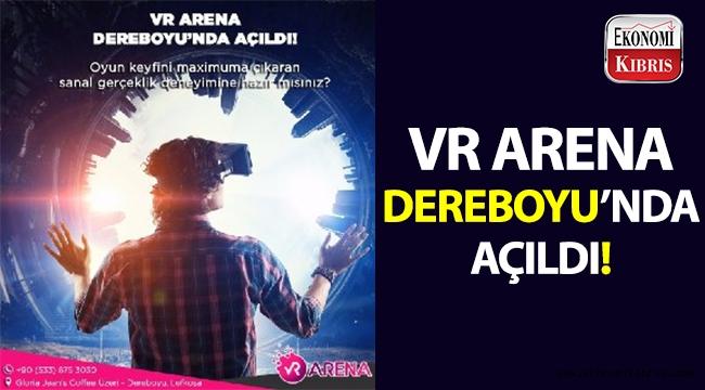VR Arena, Dereboyu'nda açıldı!..