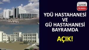 YDÜ Hastahanesi ve GÜ Hastahanesi bayram boyunca 24 saat açık!