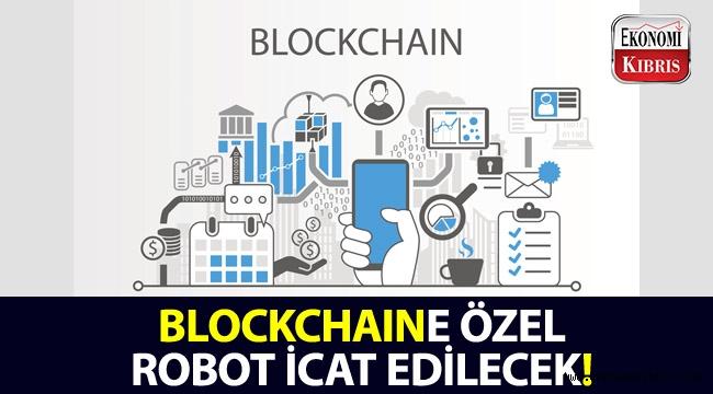 Blokchain teknolojisini kullanan robotlar icat edilecek!..