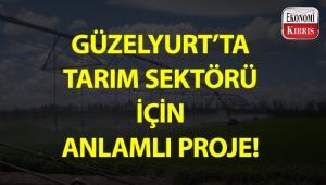 Güzelyurt'ta tarım sektörü için anlamlı proje!..