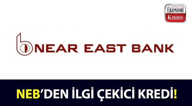 Near East Banktan dikkat çekici kredi!..