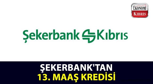 Şekerbank'tan ''13. Maaş Kredisi'!..