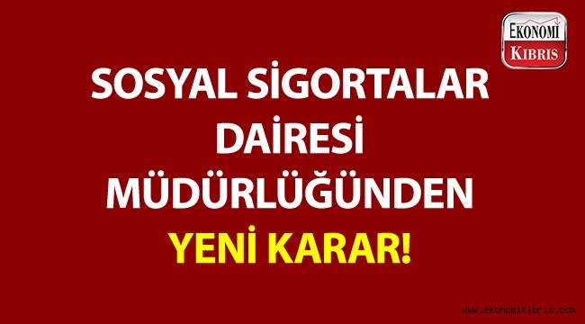 Sosyal Sigortalar Dairesi Müdürlüğünden yeni karar!..