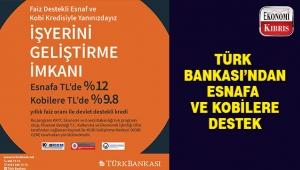 Türk Bankası'ndan faiz destekli esnaf ve kobi kredisi..
