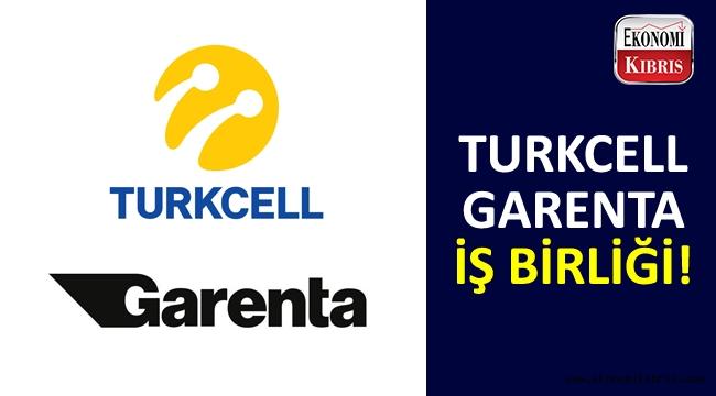 Turkcell ve Garenta iş birliği!..