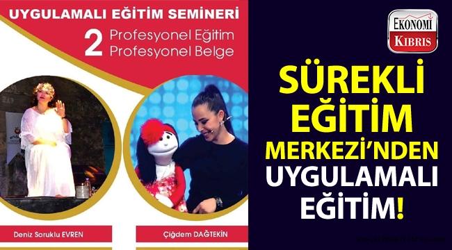 """KKTC Sürekli Eğitim Merkezi, """"Uygulamalı Eğitim Semineri"""" düzenliyor!.."""