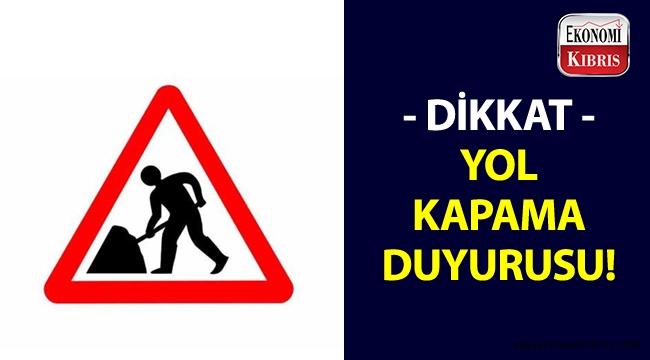 Lefkoşa Türk Belediyesi yol kapama duyurusu yaptı!..