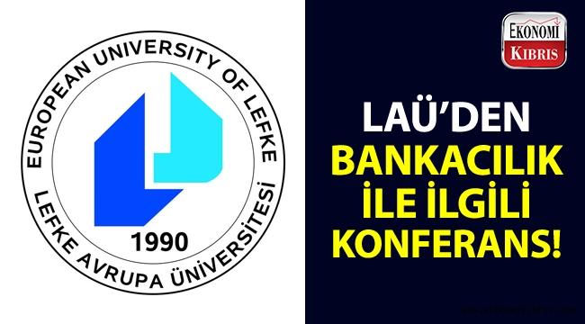 """LAÜ, """"Bankacılıkta Güncel Uygulamalar"""" konulu bir konferans düzenliyor!.."""
