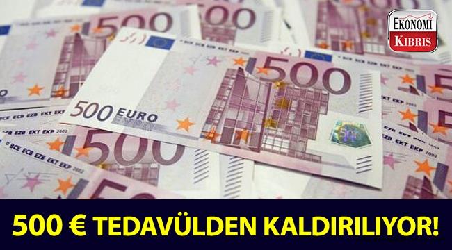 500 euro, önümüzdeki sene tedavülden kaldırılıyor!..