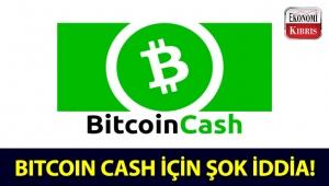 Bitcoin Cash değeriyle ilgili şok iddia!..