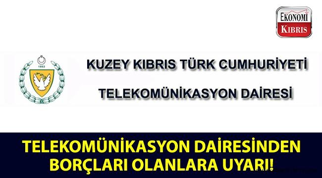 Dikkat! Telekomünikasyon Dairesinden borcu olanlara uyarı!..