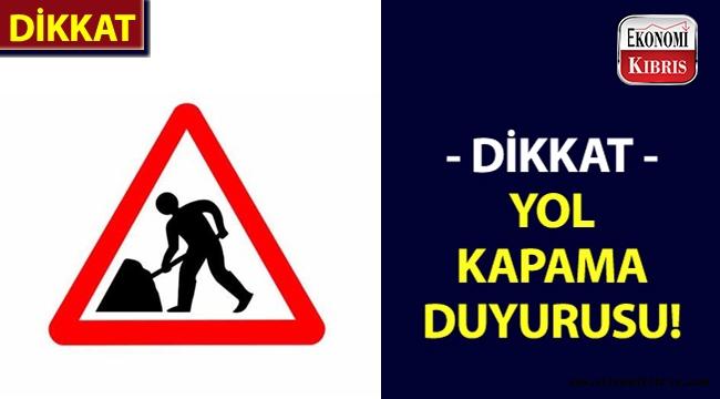 Girne Belediyesinden yol kapama duyurusu!..