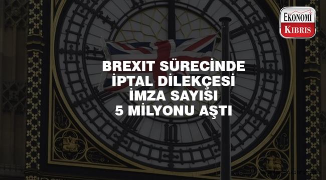 Brexit sürecini iptal dilekçesindeki imza sayısı 5 milyonu geçti..