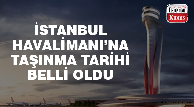 İstanbul Havalimanı'na taşınma tarihi belli oldu..
