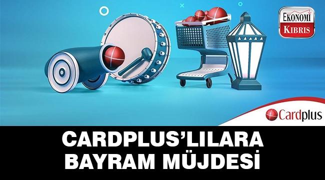 CardPlus'lılara erken bayram müjdesi..