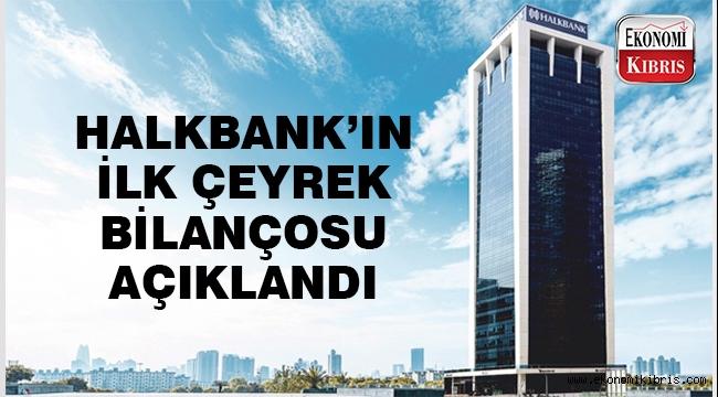 Halkbank'ın ilk çeyrek bilançosu açıklandı