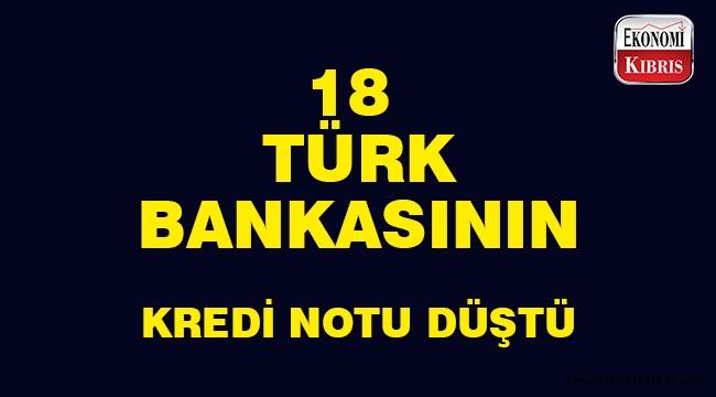 18 Türk bankasının notu düştü..