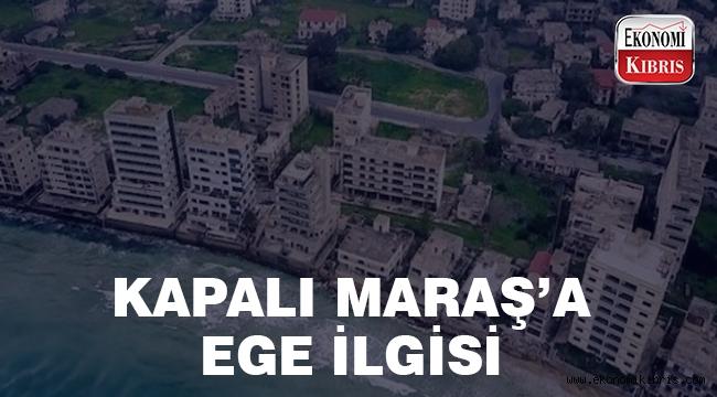 Kapalı Maraş'a Ege ilgisi..