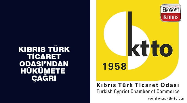 Kuzey Kıbrıs Türk Ticaret Odası'ndan hükümete çağrı.