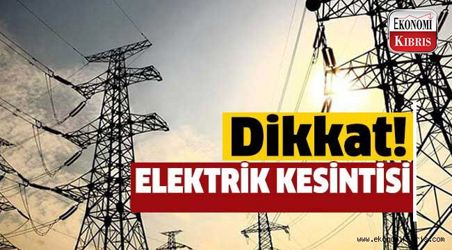 6 saatlik elektrik kesintisine dikkat!