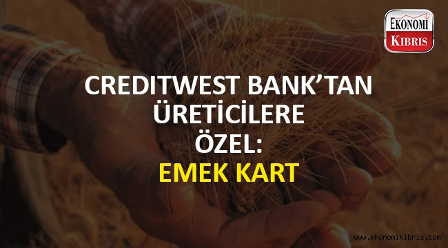 Creditwest Bank'tan tarım üreticilerine özel Emek Kart uygulaması!